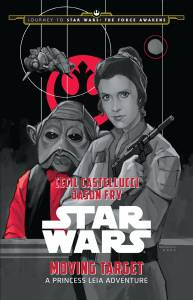 OURNEY TO STAR WARS: THE FORCE AWAKENS: MOVING TARGET: A PRINCESS LEIA ADVENTURE