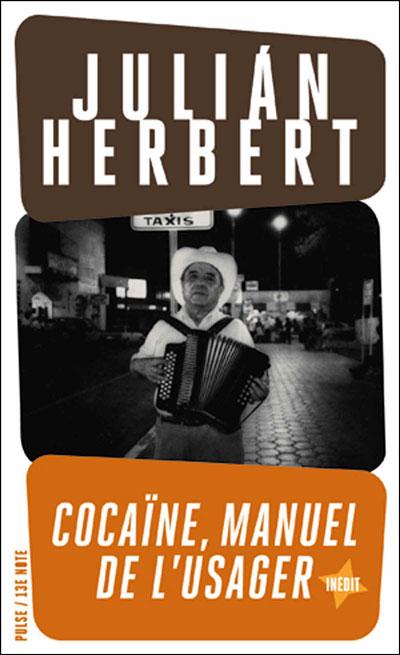 Cocaïne, manuel de l'usager, de Juliàn Herbert (Pulse/13e Note)